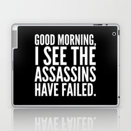 Good morning, I see the assassins have failed. (Black) Laptop & iPad Skin