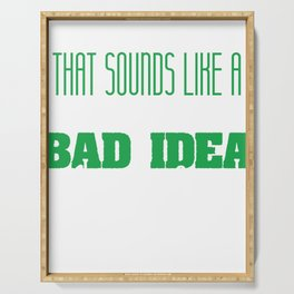 """A simple design but impactful saying """"That Sounds Like A Bad Idea, Let's Do It!"""" T-shirt Design Serving Tray"""