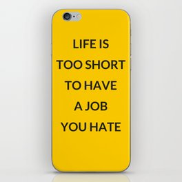 LIFE IS TOO SHORT TO HAVE A JOB YOU HATE iPhone Skin