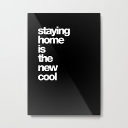 staying home is the new cool Metal Print