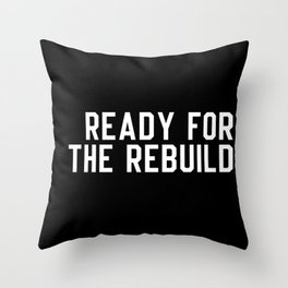Ready For The Rebuild Throw Pillow