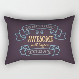 Something awesome will happen today Rectangular Pillow