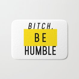 Bitch, be humble Bath Mat