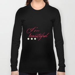 I'm Beautiful  Long Sleeve T-shirt
