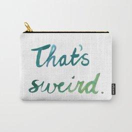 That's sweird Carry-All Pouch