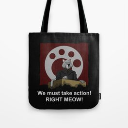 We Must Take Action RIGHT MEOW! Tote Bag