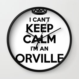 I cant keep calm I am an ORVILLE Wall Clock