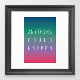 Anything Could Happen Framed Art Print