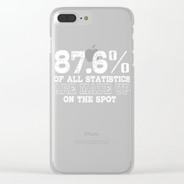 87.6% Of All Statistics Are Made Up Clear iPhone Case