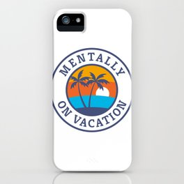 Funny Summer Quote Mentally On Vacation Sun Palm Trees Waves design iPhone Case