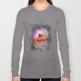 Be strong motivational watercolor quote Long Sleeve T-shirt