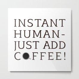 INSTANT HUMAN Metal Print