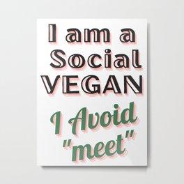 I am a social vegan I avoid meet (ver 3) Metal Print