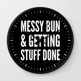 Messy Bun & Getting Stuff Done (Black & White) Wall Clock