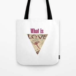 what is love? Tote Bag
