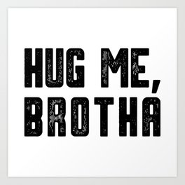 Hug me hug hug love brother gift Art Print