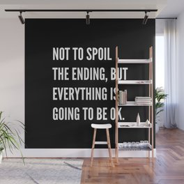 NOT TO SPOIL THE ENDING, BUT EVERYTHING IS GOING TO BE OK (Black & White) Wall Mural