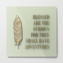 Blessed Are The Curious For They Shall Have Adventures Metal Print
