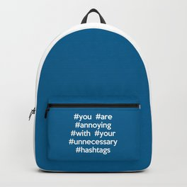 Annoying Hashtags Funny Quote Backpack d3424586b279d