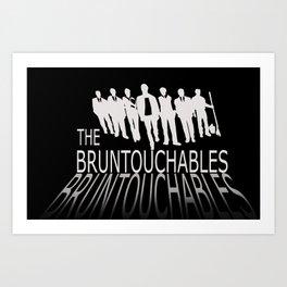 The Bruntouchables Art Print