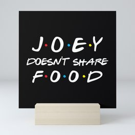 Joey Doesn't Share Food, Funny Quote Mini Art Print