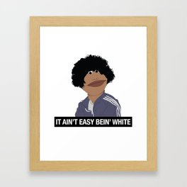 It Ain't Easy Bein' White Framed Art Print