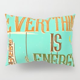 EVERYTHING IS ENERGY Pillow Sham