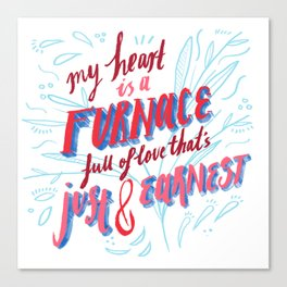 My Heart is a Furnace Canvas Print
