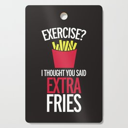Extra Fries Funny Quote Cutting Board