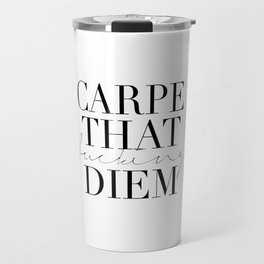 CARPE DIEM SIGN, Office Sign,Office Wall Art,Carpe That Fucking Diem,Enjoy Today,Relax Sign,Home Dec Travel Mug