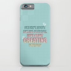 Life isn't about finding yourself. Life is about creating yourself Quote iPhone 6 Slim Case