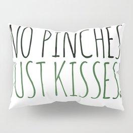 No Pinches Just Kisses Pillow Sham