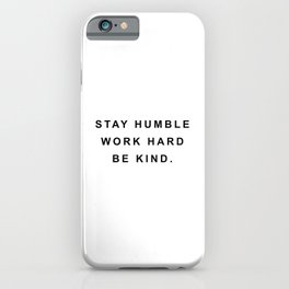 Stay humble work hard be kind iPhone Case