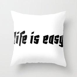 Life is easy black on white background Throw Pillow