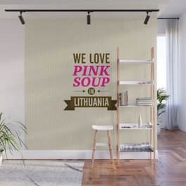We love pink soup in Lithuania Wall Mural