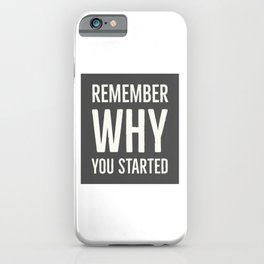 Remember Why You Started iPhone Case