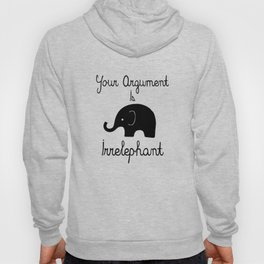 Your Argument Is Irrelephant Hoody