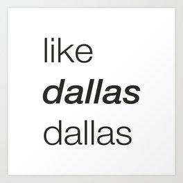 Like Dallas Dallas Art Print