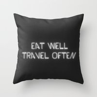 eat well travel often Throw Pillows featuring EAT WELL TRAVEL OFTEN by wlydesign
