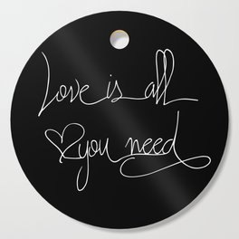 Love is all you need white hand lettering on black Cutting Board