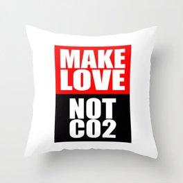 Make Love Not CO2 Throw Pillow