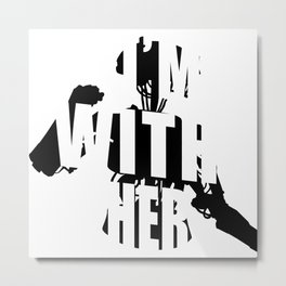 I'm With Her (B&W No Outline) Metal Print