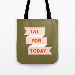 YAY FOR TODAY Tote Bag