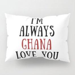 I'm Always Ghana Love You Pillow Sham