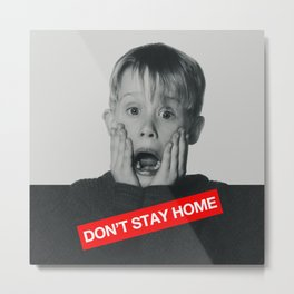 Don't Stay Home! Metal Print