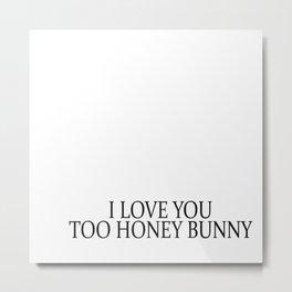 i love you too honey bunny Metal Print