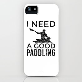 Kayaking Design for a Kayaker - I Need a Good Paddling iPhone Case