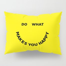 Do What Makes You Happy Pillow Sham