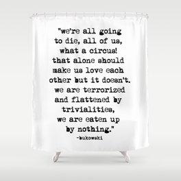 Charles Bukowski Quote Circus Shower Curtain