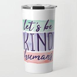 Lets be Kind Humans Anti Bullying Gift Travel Mug